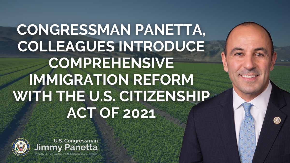 Congressman Panetta, Colleagues Introduce Comprehensive Immigration Reform with the U.S. Citizenship Act of 2021 00